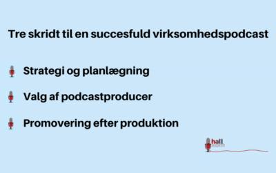 Tre skridt til en succesfuld virksomhedspodcast